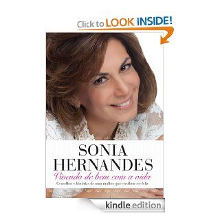 Vivendo de bem com a vida   Conselhos e hist�rias de uma mulher que escolheu ser feliz (Portuguese Edition) eBook: Sonia Hernandes: Kindle Store