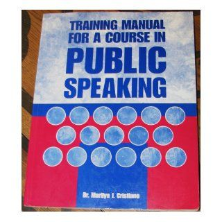 Training manual for a course in public speaking: Marilyn J Cristiano: 9780536023940: Books