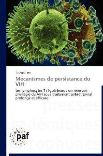 M�canismes de persistance du VIH: Les lymphocytes T r�gulateurs : un r�servoir privil�gi� du VIH sous traitement antir�troviral prolong� et efficace (French Edition) (9783838172958): Tu Anh Tran: Books