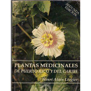 Plantas Medicinales De Puerto Rico Y Del Caribe.: Henri Alain. Liogier, Contains 797 illustrsations.: Books