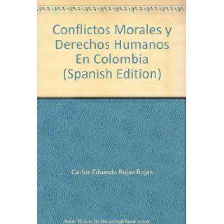 Conflictos Morales y Derechos Humanos En Colombia (Spanish Edition): 9789588319285: Books