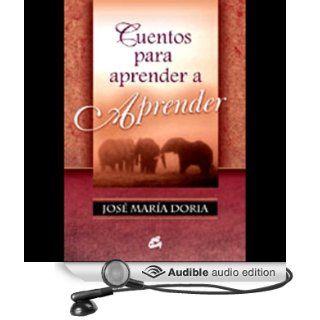 Cuentos Para Aprender a Aprender (Texto Completo) (Audible Audio Edition): Jose Maria Doria: Books