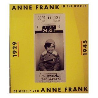 Anne Frank in the World, 1929 1945 / De Wereld van Anne Frank, 1929 1945 (English and Dutch Edition): Anne Frank Foundation, Joke Kniesmeyer, Dienke Hondius, Bauco van der Wal, Steven Arthur Cohen: 9789035102637: Books