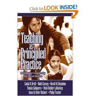 Teaching as Principled Practice Managing Complexity for Social Justice Linda Ruth Kroll, David M. Donahue, Tomas Galguera, Vicki Kubler LaBoskey, Anna Ershler Richert, Philip L. Tucher, Ruth Cossey 9780761928768 Books