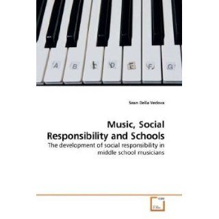 Music, Social Responsibility and Schools: The development of social responsibility in middle school musicians: Sean Della Vedova: 9783639214390: Books