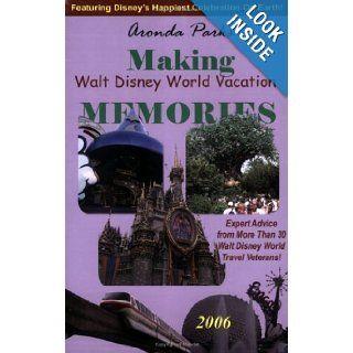 Making Walt Disney World Vacation Memories 2006 Aronda Parks 9780966061550 Books
