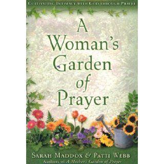 A Woman's Garden of Prayer/A Woman's Garden of Prayer Journal Cultivating Intimacy with God Through Prayer Sarah O. Maddox, Patti Webb 9780805430400 Books