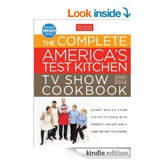 The Complete America's Test Kitchen TV Show Cookbook 2001 2014: Every Recipe From the Hit TV Show with Product Ratings and a Look Behind the Scenes eBook: The Editors at America's Test Kitchen: Kindle Store