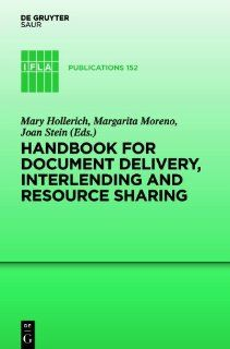 Handbook for Document Delivery, Interlending and Resource Sharing (IFLA Publications) (9783119167604): Mary Hollerich, Margarita Moreno, Joan Stein: Books