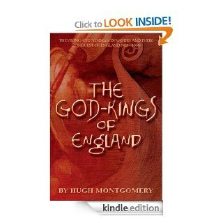 The God Kings of England The Viking and Norman Dynasties and Their Conquest of England (983  1066) eBook Hugh Montgomery Kindle Store