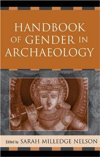 Handbook of Gender in Archaeology (Gender and Archaeology) (9780759106789): Sarah Milledge Nelson, Benjamin Alberti, Bettina Arnold, Wendy Ashmore, Elisabeth A. Bacus, Diane Bolger, Karen Olsen Bruhns, Hetty Jo Brumbach, Elizabeth M. Brumfiel, Bonnie J. Cl