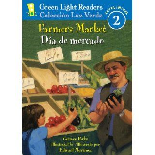 Farmers Market/Dia de mercado (Green Light Readers Level 2) (Spanish and English Edition): Carmen Parks, Edward Martinez, Alma Flor Ada, F. Isabel Campoy: 9780547368993: Books