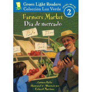 Farmers Market/Dia de mercado (Green Light Readers Level 2) (Spanish and English Edition): Carmen Parks, Edward Martinez, Alma Flor Ada, F. Isabel Campoy: 9780547368993: Books