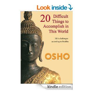 20 Difficult Things to Accomplish in this World life�s challenges according to Buddha (OSHO Singles) eBook Osho Media International Kindle Store