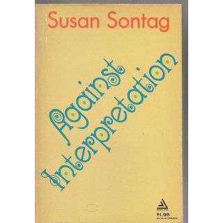 against interpretation and other essays Against interpretation: and other essays - kindle edition by susan sontag download it once and read it on your kindle device, pc, phones or tablets use features.