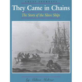 They Came in Chains: The Story of the Slave Ships (Great Journeys): Milton Meltzer: 9780761409670: Books