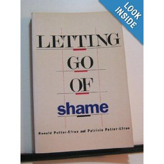 Letting Go of Shame: Understanding How Shame Affects Your Life: Ronald Potter Efron, Patricia Potter Efron: 9780062554116: Books