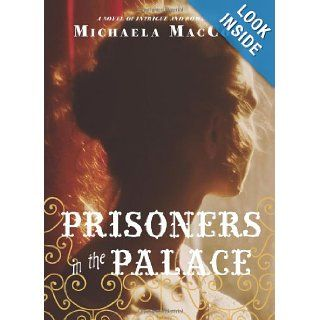 Prisoners in the Palace: How Princess Victoria became Queen with the Help of Her Maid, a Reporter, and a Scoundrel: Michaela MacColl: 9781452119588: Books