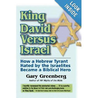 King David Versus Israel How a Hebrew Tyrant Hated by the Israelites Became a Biblical Hero Gary Greenberg 9780981496610 Books