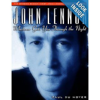 John Lennon Whatever Gets You Through the Night The Stories Behind Every John Lennon Song 1970 1980 (Stories Behind Every Song) Paul Du Noyer 9781560252108 Books