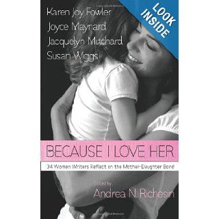 Because I Love Her 34 Women Writers Reflect on the Mother Daughter Bond various, Andrea N. Richesin 9780373892020 Books