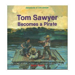 Tom Sawyer Becomes a Pirate (Mark Twain's Adventures of Tom Sawyer) I. M. Richardson, Mark Twain, Bert Dodson 9780816700622 Books