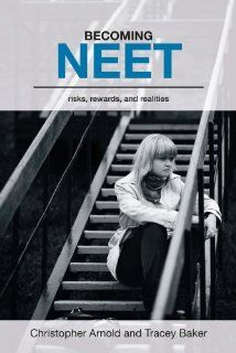 Becoming NEET: Risks, Rewards and Realities (9781858565248): Christopher Arnold, Tracey Baker: Books