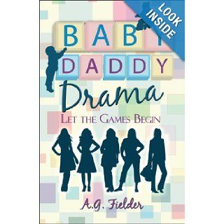 Baby Daddy Drama: Let the Games Begin: A. G. Fielder: 9781606105290: Books