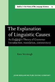 The Explanation of Linguistic Causes Az Zağğāğī's Theory of Grammar. Introduction, translation, commentary (Studies in the History of the Language Sciences) (9781556196119) Prof. Dr. Kees Versteegh Books