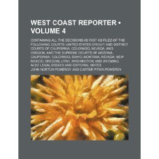 West Coast Reporter (Volume 4); Containing All the Decisions as Fast as Filed of the Following Courts United States Circuit and District Courts of Cal: John Norton Pomeroy: 9781235730894: Books