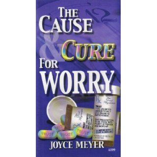 The Cause & Cure for Worry: Joyce Meyer: Books
