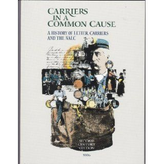 Carriers in a Common Cause, A History of Letter Carriers and the NALC: M. Brady Mikusko, F. John Miller: Books