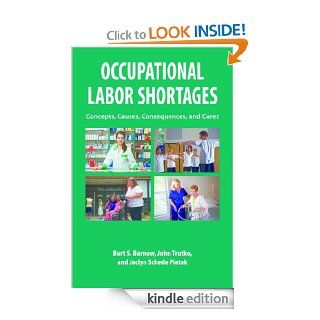 Occupational Labor Shortages Concepts, Causes, Consequences, and Cures eBook John Trutko, Burt S. Barnow, Jaclyn Schede Piatak Kindle Store