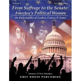 From Suffrage to the Senate: America's Political Women: An Encyclopedia of Leaders, Causes & Issues (Two Volume Set): Suzanne O'Dea, Ann W. Richards, Susan M. Collins: 9781592371174: Books