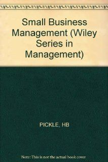Small Business Management (Wiley Series in Management): Hal B. Pickle, Royce L. Abrahamson: 9780471062189: Books