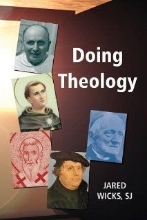 Doing Theology (9780809145645): Jared Wicks SJ: Books
