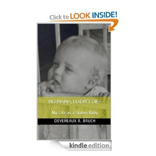 No Mama, I Didn't Die   My Life as a Stolen Baby   Kindle edition by Devereaux R. Bruch, Bill Sydnor. Biographies & Memoirs Kindle eBooks @ .