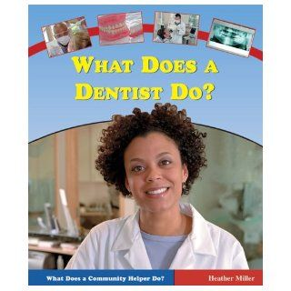 What Does a Dentist Do? (What Does a Community Helper Do?) Heather Miller 9780766023239 Books