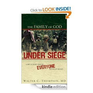 The Family of God UNDER SIEGE A religious book everyone should read eBook Walter C. Thompson MD Kindle Store