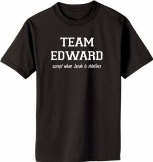 TEAM EDWARD Except when Jacob is Shirtless on Adult & Youth Cotton T Shirt (in 44 colors) Clothing