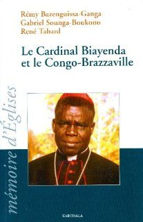 le cardinal biayenda et le congo brazzaville: 9782811106096: Books