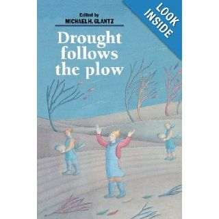 Drought Follows the Plow Cultivating Marginal Areas Michael H. Glantz 9780521477215 Books