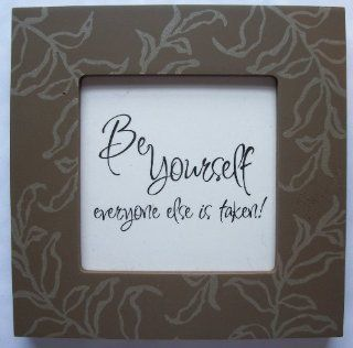 "Kindred Hearts Inspirational Quote Frame (6 x 6 Brown Leaf Pattern) (""Be yourselfeveryone else it taken!"") : Decorative Plaques : Everything Else"