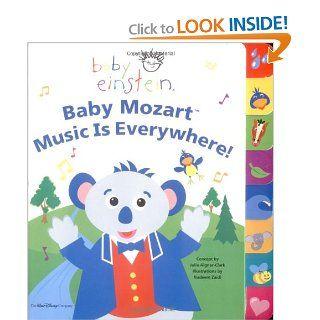 Baby Einstein: Baby Mozart: Music is Everywhere: Julie Aigner Clark, Nadeem Zaidi: 9780786852444: Books