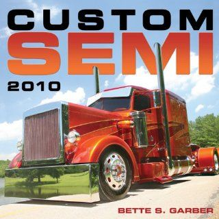 Custom Semi 2010: Bette S. Garber: 9780760336175: Books