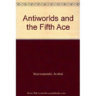 Antiworlds & The Fifth Ace: A Bilingual Edition (English/Russian Edition) (English and Russian Edition): Andrei Voznesensky, Patricia Blake, Max Hayward, W. H. Auden, Jean Garrigue, Stanley Moss, Stanley Kunitz, William Jay Smith, Richard Wilbur: 97808