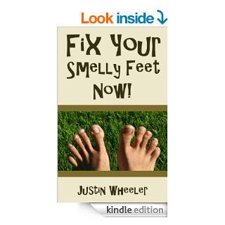 Fix Your Smelly Feet Now! eBook: Justin Wheeler: Kindle Store