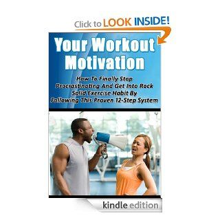 Your Workout Motivation   How To Finally Stop Procrastinating And Get Into Rock Solid  Exercise Habit By Following This Proven 12 Step System (WorkoutExercise Science and Procrastination Cure) eBook Alex Oliveira Kindle Store