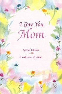 I Love You, Mom Poems about Life's Greatest GiftHaving a Mom Like You (Family) Gary Morris 9780883964491 Books