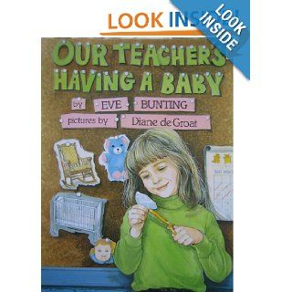 Our Teacher's Having a Baby: Eve Bunting, Diane De Groat: 9780606213721: Books